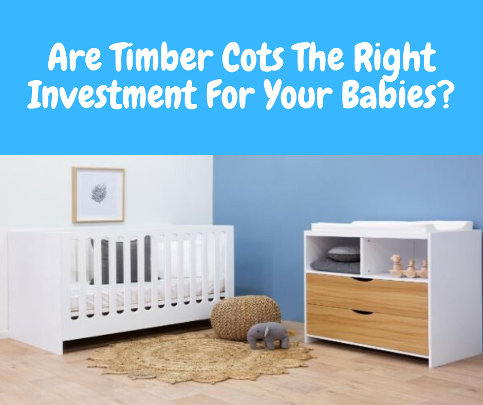 Are Timber Cots The Right Investment For Your Babies?