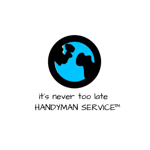 IT'S NEVER TOO LATE HANDYMAN SERVICE™